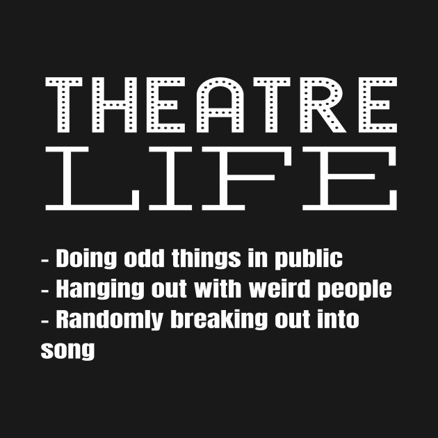 ... Theatre Life Funny Theater Actor Actress Drama Thespian Gift