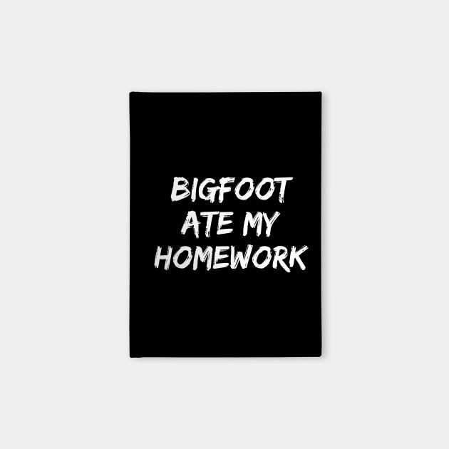 06c30cc7 Funny Bigfoot Ate My Homework T Shirt - Bigfoot - Notebook | TeePublic