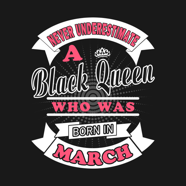 Never Underestimate A Black Queen Who Was Born In March T-Shirt ...