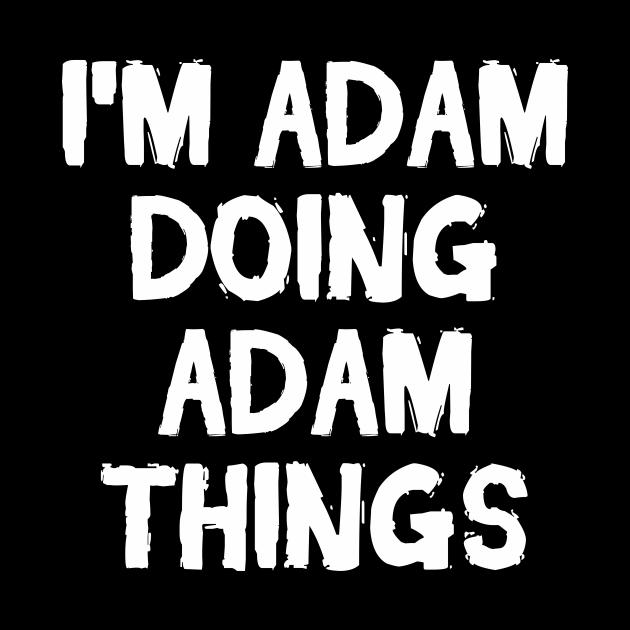 I'm Adam doing Adam things