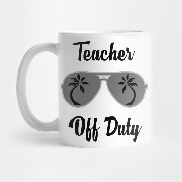679b67e9c88 Off Duty Teacher Funny Summer Vacation by chrizy1688