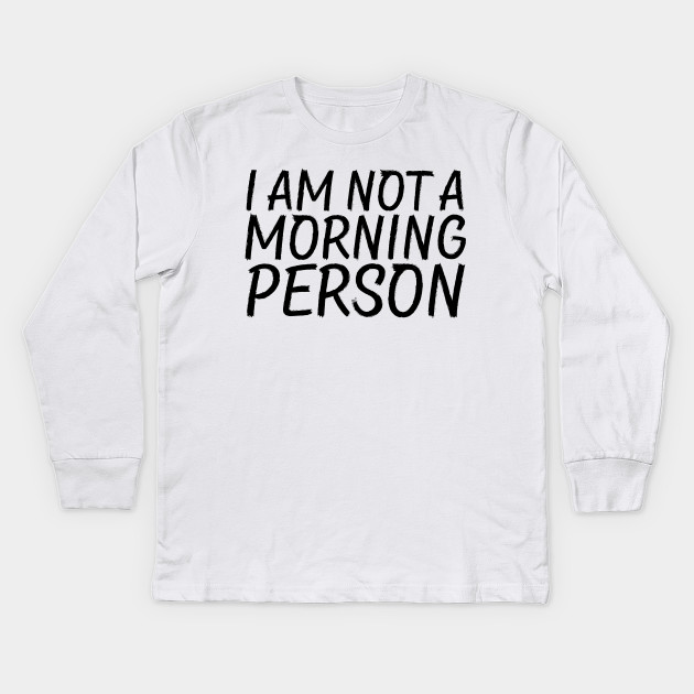ecfb7ce99 I Am Not A Morning Person - Funny Slogan Tee - Funny Slogans - Kids ...