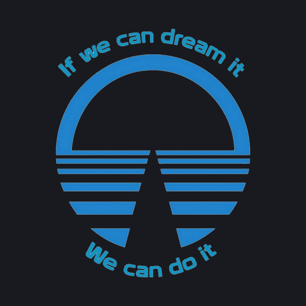 If We Can Dream It, We Can Do It - Horizons