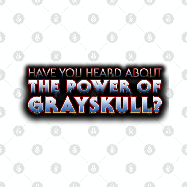 Have You Heard About THE POWER OF GRAYSKULL