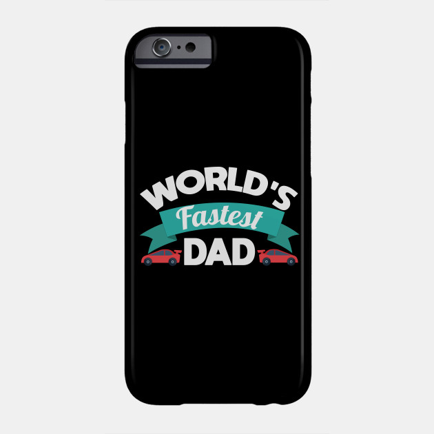 Fastest Dad Racing Father Apparel Phone Case