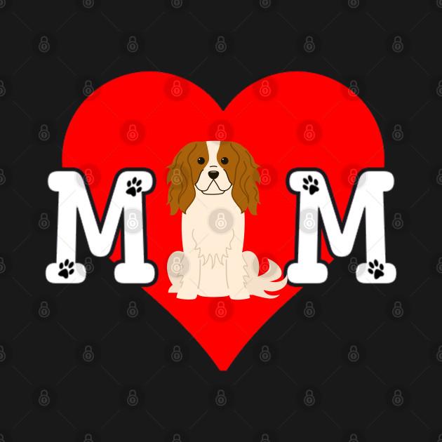 King Charles Spaniel Mom Dog Lover - Heart Gift For King Charles Spaniel Parent