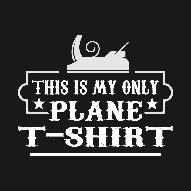 This is My Only Plane Funny Woodworking Gift