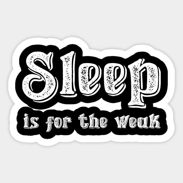 Sleep Is For The Weak Quote Sticker Teepublic