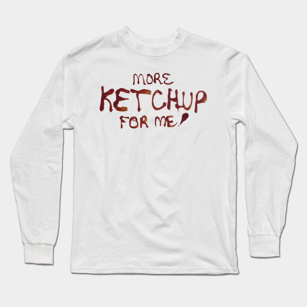 More Ketchup For Me