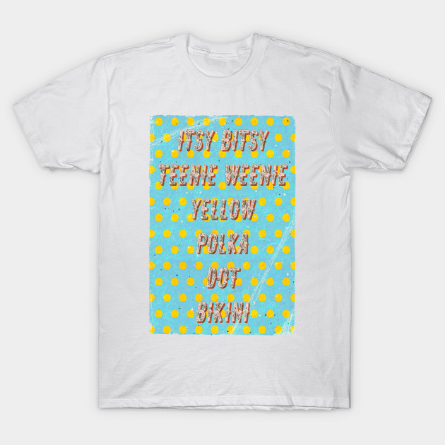 Itsy Bitsy Teenie Weenie Yellow Polka Dot Bikini The Celebrates Its 70th Birthday T Shirt