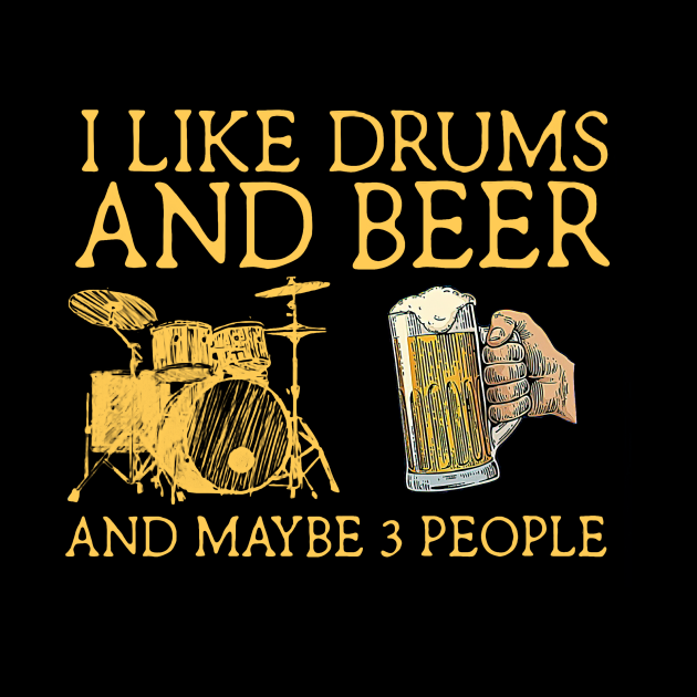 I like drums and beer