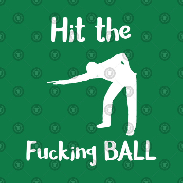 Hit the Fucking Ball Pool Player Billiards
