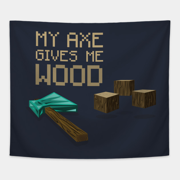 My Axe Gives Me Wood