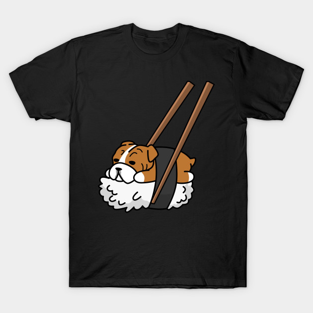 87da60b0 Funny Sushi English Bulldog - Bulldog - T-Shirt | TeePublic