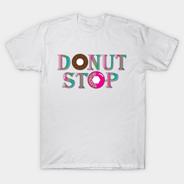 7bbf2a2d1bb5 Donut Stop - Dounts - T-Shirt | TeePublic