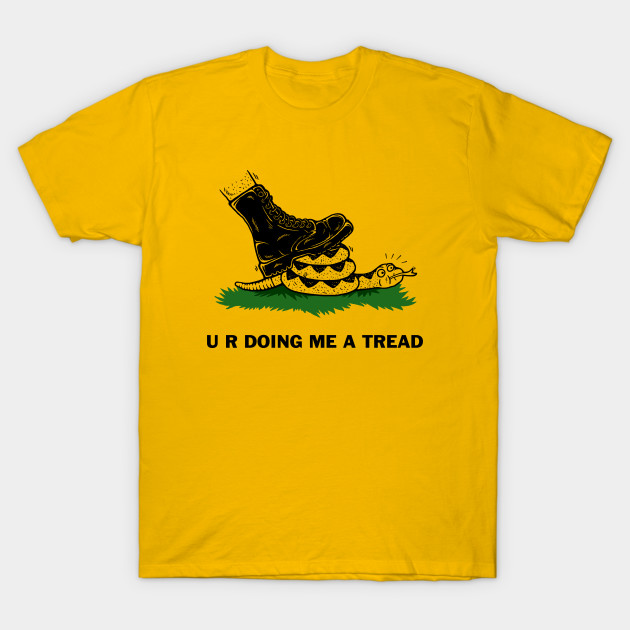 Dont Tread On Me Shirt >> U R Doing Me A Tread