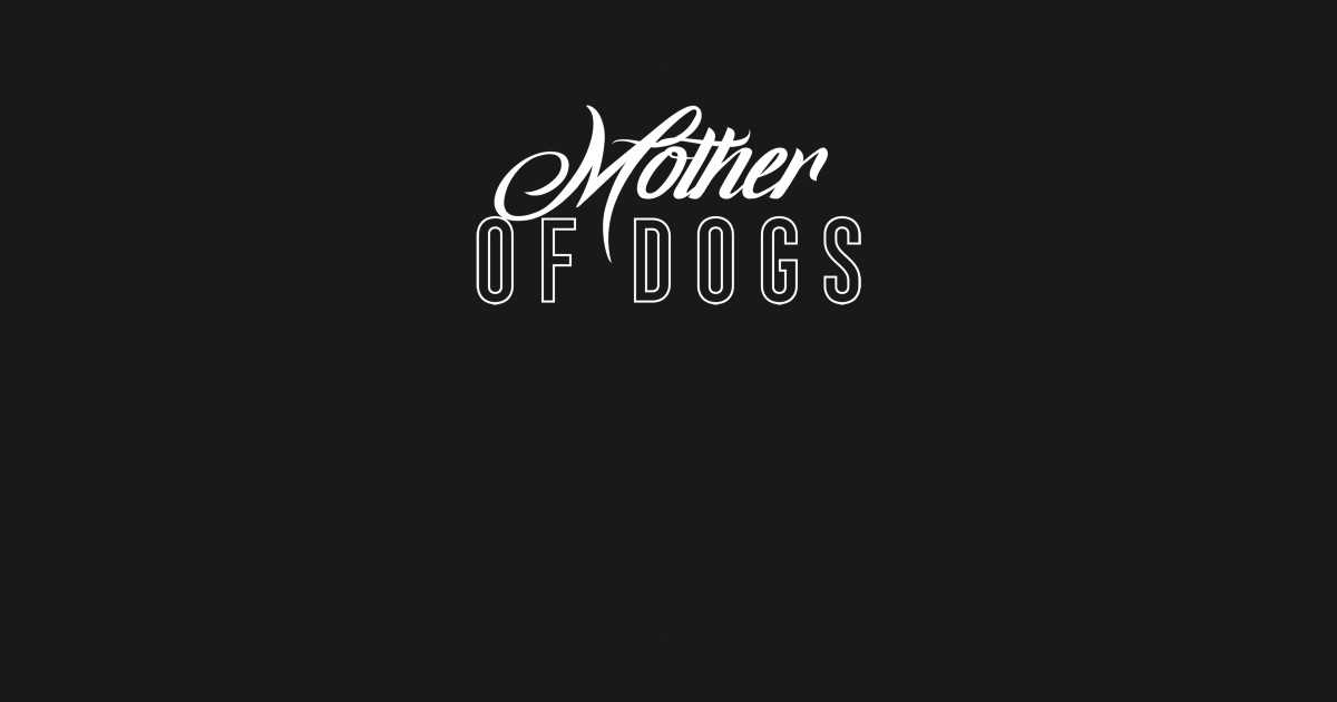 Mother Of Dogs Funny Birthday Gift For Mom Women Girl Love Dog T Shirt