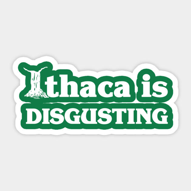 Ithaca Is Disgusting