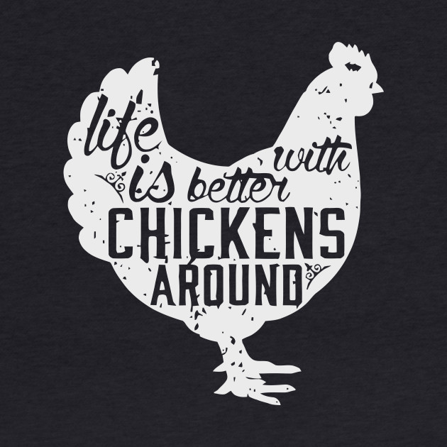 Life Is Better With Chickens Around T Shirt