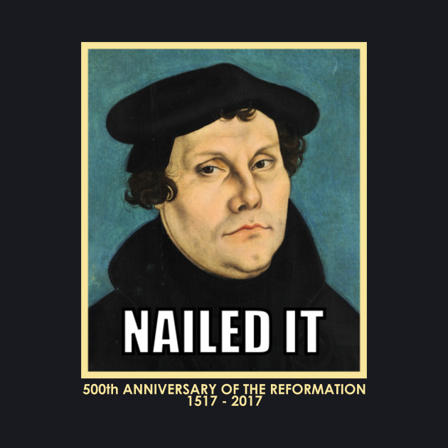 Luther NAILED IT (with 500th anniversary tag)