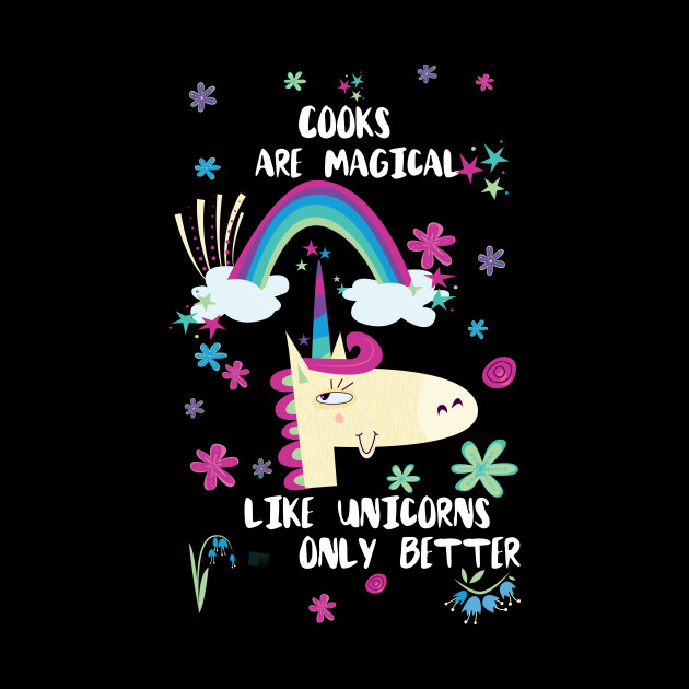Cooks Are Magical Like Unicorns Only Better