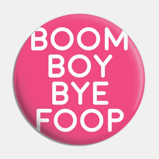 BOOM BOY BYE FOOP