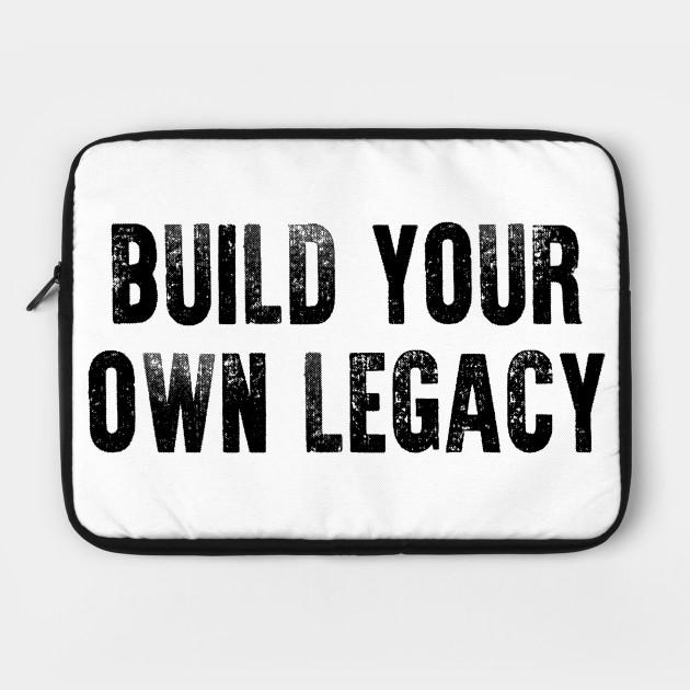 on sale 99d42 87de8 Build Your Own Legacy (Black txt) by pixhunter