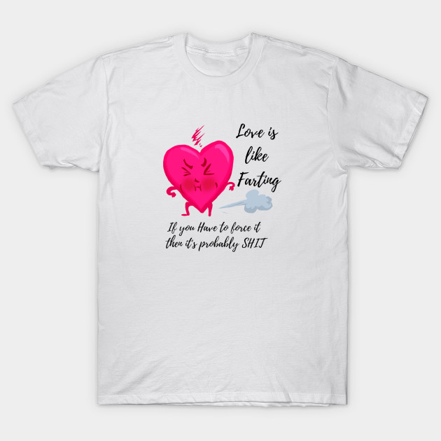 4e56755e Funny valentines day love and fart - Humorous Sayings - T-Shirt ...