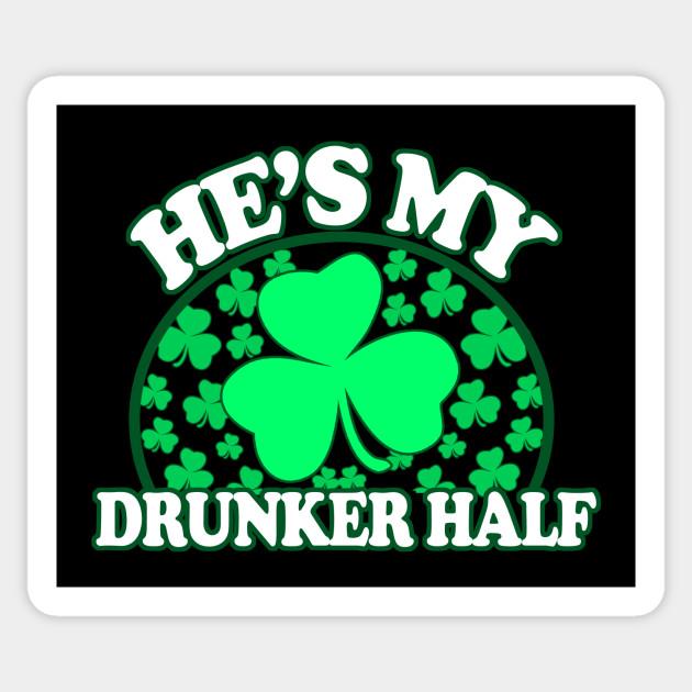 1f90ff05d0 Hes My Drunker Half - Funny St Patricks Day Couples Drinking Shirts, Irish  Pride, Sticker