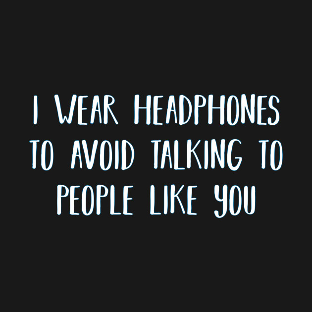 Fuck Off Quotes Fascinating Avoid People  Fuck Off Headphones Funny Quotes For Girls Ignore
