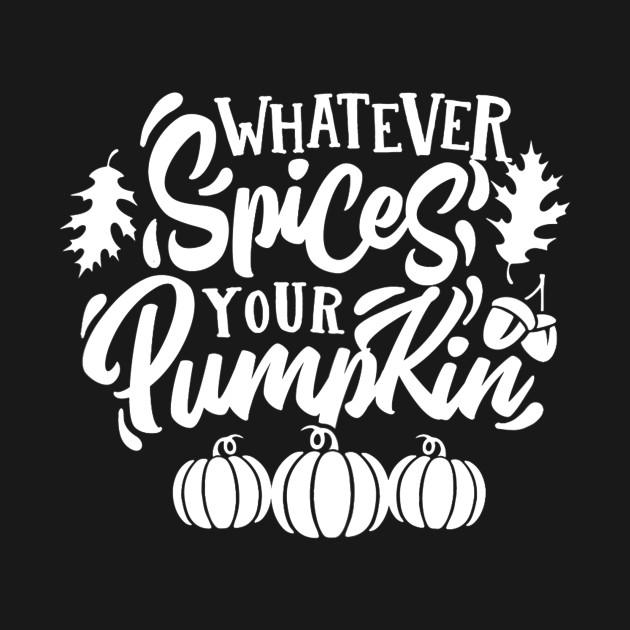 Womens Whatever Spices Your Pumpkin Fall Thanksgiving Fall Thanksgiving Kids T Shirt Teepublic
