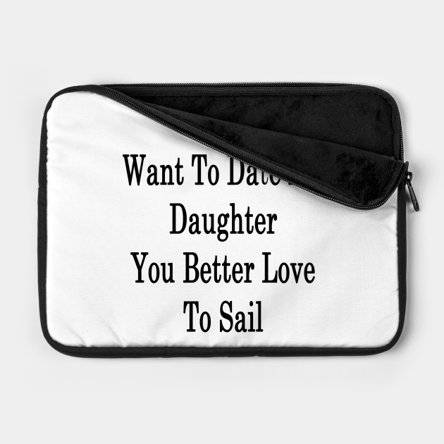 If You Want To Date My Daughter You Better Love To Sail