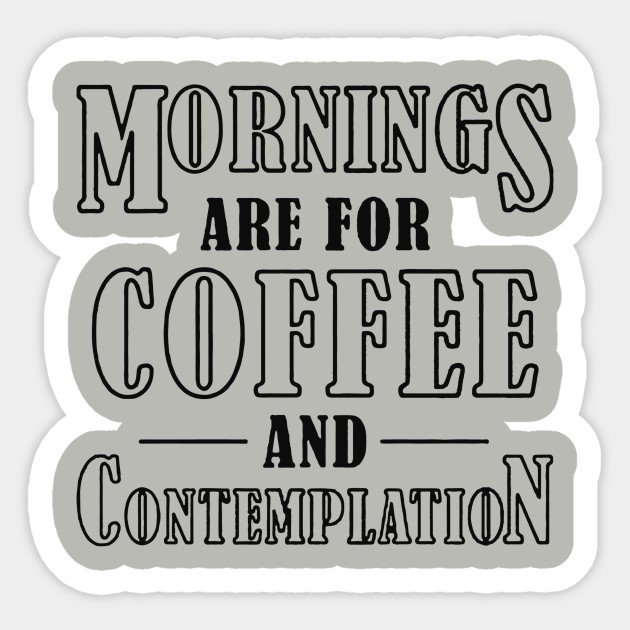 Coffee And Contemplation Quote Cool Logo Funny