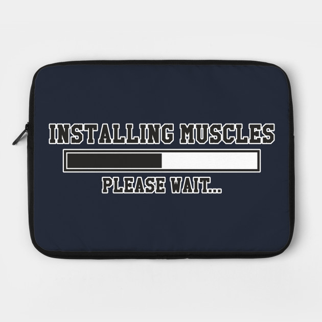 Installing Muscles Please Wait Funny Sarcastic Design Art Great Gift