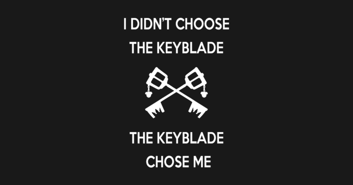 I didn\'t choose the keyblade The keyblade choose me - Kingdom hearts Quote  by khstorev2