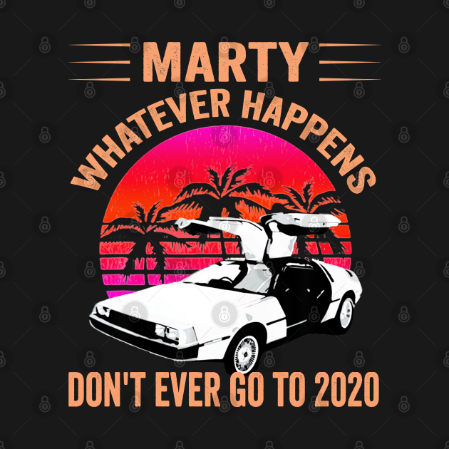 Movie Marty Whatever Happens Dont Ever go to 2020 Memes