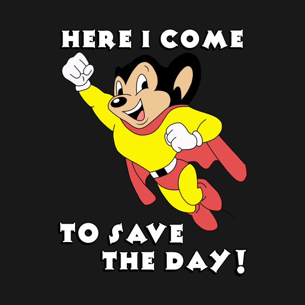 Image result for mighty mouse come to save the day