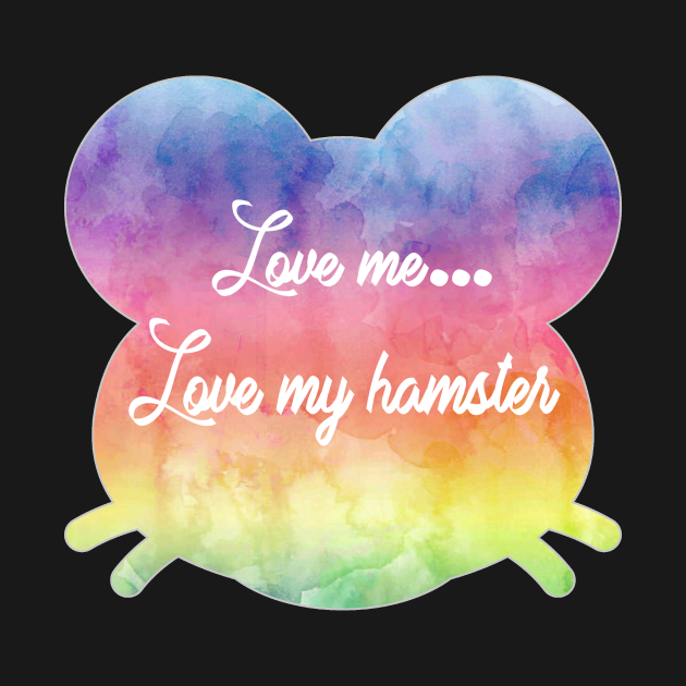 Love me love my hamster