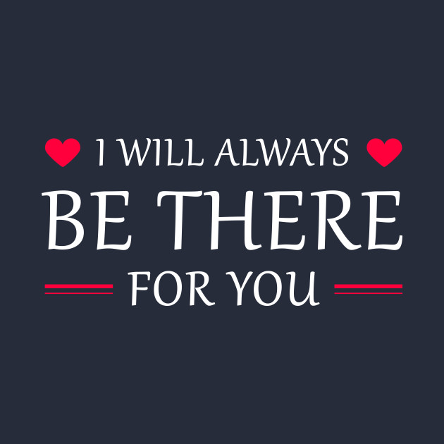 Quotes About Love Relationships: I Will Always Be There For You