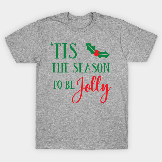 c92c76b820d Tis the season to be jolly - Christmas - T-Shirt