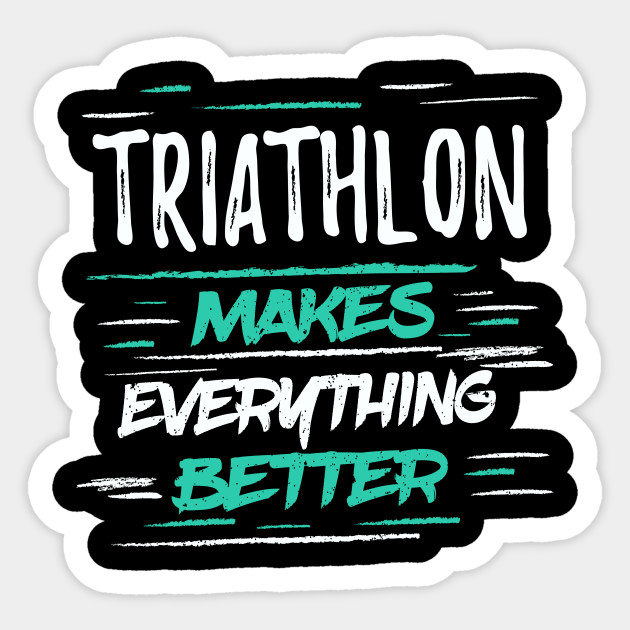 Triathlon Makes Everything Better