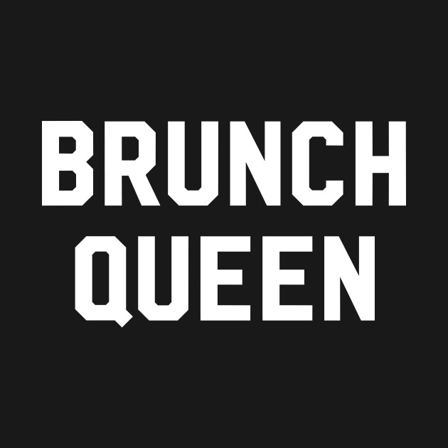 Brunch Queen