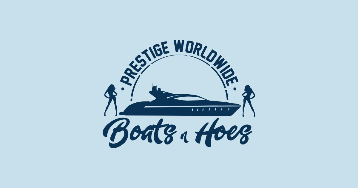 Prestige Worldwide Boats And Hoes Boats And Hoes T