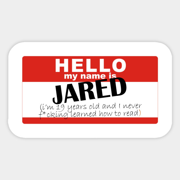 Hi My Names Jared And I Never Learned How To Read