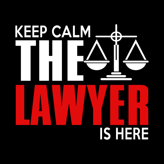 Keep Calm The Lawyer Is Here