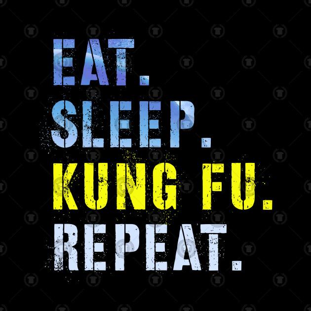 Eat Sleep Kung Fu Repeat Slogan Karate gokarate