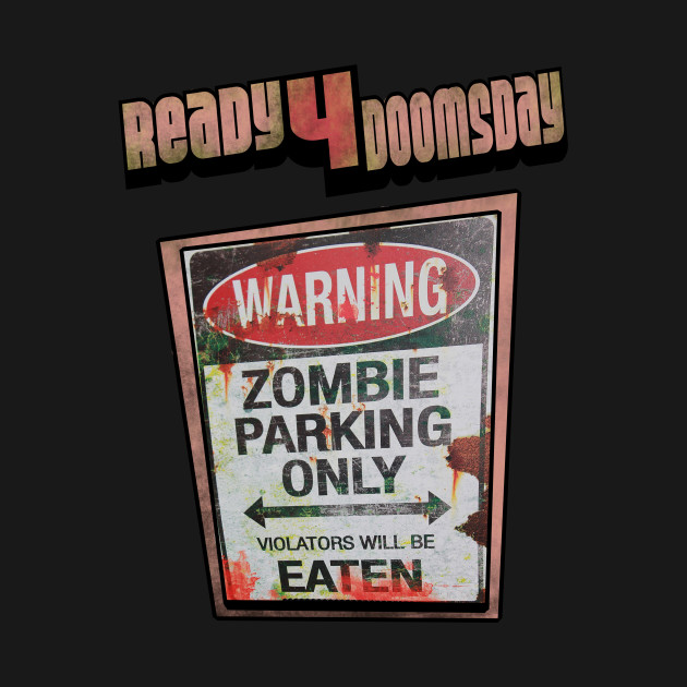 Ready For Doomsday T shirt Zombie Parking Only
