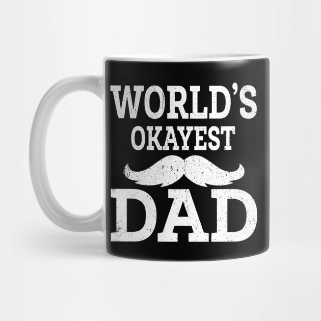 World's Okayest Dad Shirt For Father's Day Mug