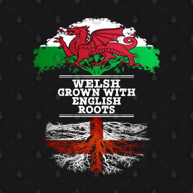 Welsh Grown With English Roots - Gift for English With Roots From England