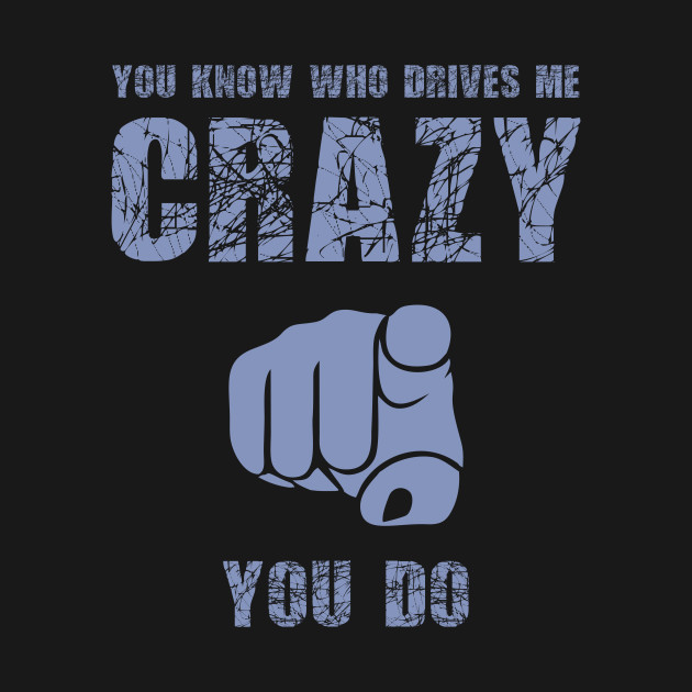 Drives Me Crazy Nuts Drive Nut Sentence Text Quote Craziness T